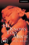 HE KNOWS TOO MUCH: LEVEL 6 - 9780521656078 - ALAN MALEY