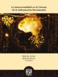 Descarga gratuita de libros pda. LA INTENCIONALIDAD EN LA CIENCIA DE LA INFORMACIÓN DOCUMENTAL (Literatura española) 9786073011778 de