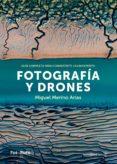 FOTOGRAFIA Y DRONES - 9788415131878 - MIGUEL MERINO ARIAS