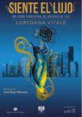 SIENTE EL LUJO: UNA VISIÓN TRANSVERSAL DEL UNIVERSO DEL LUJO - 9788415560678 - LOREDANA VITALE