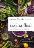 cocina flexi: menús flexitarianos para 21 días-adam martin-9788416012978