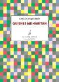 QUIENES ME HABITAN - 9788416469178 - CARLOS VAQUERIZO