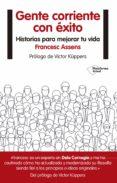 GENTE CORRIENTE CON EXITO: 66 HISTORIAS PARA MEJORAR TU VIDA - 9788416620678 - FRANCESC ASSENS