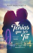 TENÍAS QUE SER TÚ (EBOOK) - 9788417142278 - NIKY MOLIVIATIS
