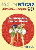 LECTURA EFICAZ. JUEGOS DE LECTURA Nº 90: LA MAQUINA MARAVILLOSA - 9788421657478 - ANGEL ALONSO GRACIA