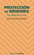 PROTECCION DE MENORES: UNA INSTITUCION EN CRISIS - 9788436822878 - JAVIER MARTIN HERNANDEZ