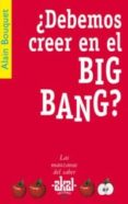 ¿DEBEMOS CREER EN EL BIG BANG? - 9788446021278 - ALAIN BOUQUET