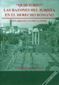 QUID IURIS ? : LAS RAZONES DEL JURISTA EN EL DERECHO ROMANO - 9788447210978 - ROSARIO DE CASTRO-CAMERO