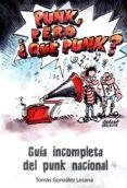 PUNK, PERO ¿QUE PUNK? - 9788461766178 - TOMAS GONZALEZ LEZANA