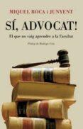 SI ADVOCAT: EL QUE NO VAIG APRENDRE A LA FACULTAT - 9788466408578 - MIQUEL ROCA I JUNYENT