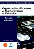 CUERPO DE PROFESORES DE ENSEÑANZA SECUNDARIA: ORGANIZACION Y PROC ESOS DE MANTENIMIENTO DE VEHICULOS: TEMARIO: VOLUMEN I - 9788466581578 - VV.AA.