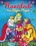 LA NAVIDAD Y LOS TRES REYES MAGOS - 9788467727678 - LORENA MARÍN
