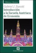 INTRODUCCION A LA ESCUELA AUSTRIACA DE ECONOMIA - 9788472095878 - GABRIEL J. ZANOTTI