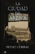 LA CIUDAD DE ARENA (EDICION EXCLUSIVA CASA DEL LIBRO) - 9788476698778 - PEDRO CORRAL