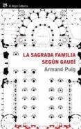 LA SAGRADA FAMILIA SEGUN GAUDI: COMPRENDER UN SIMBOLO - 9788476699478 - ARMAND PUIG
