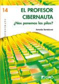 el profesor cibernauta. (ebook)-antonio bartolome-9788478277926