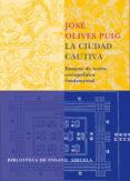LA CIUDAD CAUTIVA: ENSAYOS DE TEORIA SOCIOPOLITICA FUNDAMENTAL - 9788478449378 - JOSE OLIVES PUIG