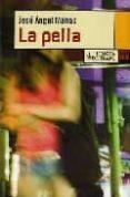 LA PELLA - 9788483810378 - JOSE ANGEL MAÑAS