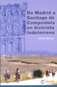 DE MADRID A SANTIAGO DE COMPOSTELA EN BICICLETA TODOTERRENO - 9788489969278 - ALFREDO MARTINEZ