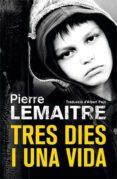 TRES DIES I UNA VIDA - 9788490266878 - PIERRE LEMAITRE