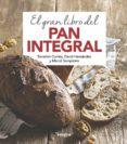 EL GRAN LIBRO DEL PAN INTEGRAL - 9788491181378 - VV.AA.