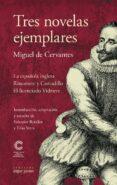 TRES NOVELAS EJEMPLARES - 9788491420378 - MIGUEL DE CERVANTES SAAVEDRA