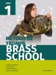 MÉTODO DE TROMPA BRASS SCHOOL LIBRO 1 - 9788491421078 - VV.AA.