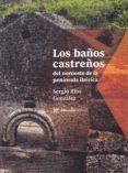 LOS BAÑOS CASTREÑOS DEL NOROESTE DE LA PENINSULA IBERICA - 9788494014178 - SERGIO RIOS GONZALEZ