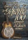 ENTRE EL CIELO Y EL INFIERNO 100 EFEMERIDES DEL BLUES CLASICO - 9788494065378 - MANUEL LOPE POY