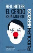 heil hitler, el cerdo esta muerto-rudolph herzog-9788494221378