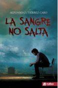LA SANGRE NO SALTA - 9788494650178 - ALFONSO GUTIERREZ CARO
