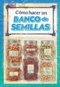 COMO HACER UN BANCO DE SEMILLAS - 9788494709678 - VV.AA.