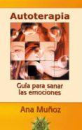 AUTOTERAPIA: GUIA PARA SANAR LAS EMOCIONES - 9788495645678 - ANA MUÑOZ