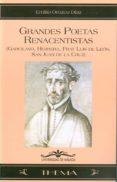 GRANDES POETAS RENACENTISTAS (GARCILASO, HERRERA, FRAY LUIS DE LE ON, SAN JUAN DE LA CRUZ) - 9788497470278 - EMILIO OROZCO DIAZ