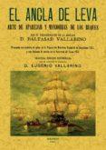 EL ANCLA DE LEVA: ARTE DE APAREJAR Y MANIOBRAR DE LOS BUQUES (ED. FACSIMIL) - 9788497612678 - BALTASAR VALLARINO