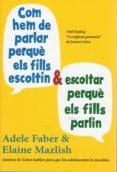 COM HEM DE PARLAR PERQUE ELS FILLS ESCOLTIN I ESCOLTAR PERQUE ELS FILLS PARLIN - 9788497991278 - ADELE FABER