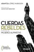 CUERDAS REBELDES: RETRATOS DE MUJERES ALPINISTAS (PREMIO DESNIVEL DE LITERATURA) - 9788498294378 - ARANTZA LOPEZ MARUGAN