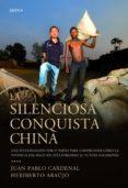 LA SILENCIOSA CONQUISTA CHINA - 9788498922578 - JUAN PABLO CARDENAL
