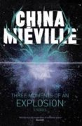 THREE MOMENTS OF AN EXPLOSION STORIES - 9780230770188 - CHINA MIEVILLE