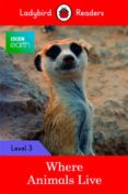 BBC EARTH: WHERE ANIMALS LIVE: LEVEL 3 (LADYBIRD READERS) - 9780241298688 - VV.AA.