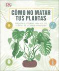 CÓMO NO MATAR TUS PLANTAS - 9780241326688 - VV.AA.