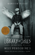 LIBRARY OF SOULS: THE THIRD NOVEL OF MISS PEREGRINE S PECULIAR CHILDREN - 9781594747588 - RANSOM RIGGS
