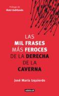 las mil frases más feroces de la derecha de la caverna (ebook)-jose maria izquierdo-m. gale-9788403001688