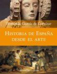 HISTORIA DE ESPAÑA DESDE EL ARTE - 9788408074588 - FERNANDO GARCIA DE CORTAZAR