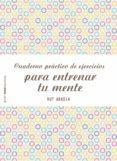 cuaderno práctico de ejercicios para entrenar tu mente (ebook)-rut abadia-9788408158288