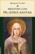 MEDITAR CON MUJERES SANTAS - 9788415122388 - JOSEPH BENEDICTO XVI RATZINGER