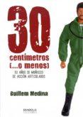 30 CENTIMETROS (O MENOS) - 9788415153788 - GUILLEM MEDINA