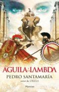EL AGUILA Y LA LAMBDA - 9788415433088 - PEDRO SANTAMARIA