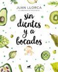 SIN DIENTES Y A BOCADOS - 9788416076888 - JUAN LLORCA