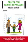 CRECER CON PADRES SEPARADOS - 9788416096688 - PAULINO CASTELLS